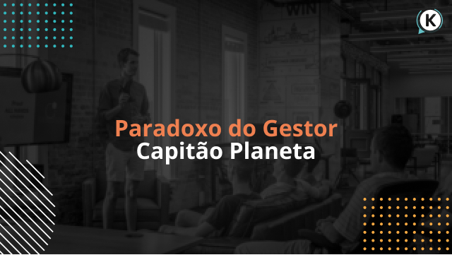 Paradoxo do Gestor Capitão Planeta