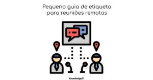 Título do Artigo: Pequeno Guia de etiqueta para reuniões remotas, um ícone de duas pessoas se comunicando remotamente e o logo da K21.
