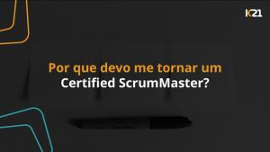 Por que se tornar Certified ScrumMaster