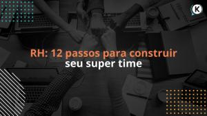 RH 12 passos para construir seu super time