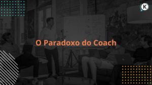 O Paradoxo do Coach
