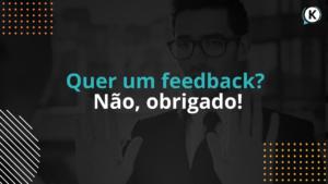 Quer um feedback? Não, obrigado!